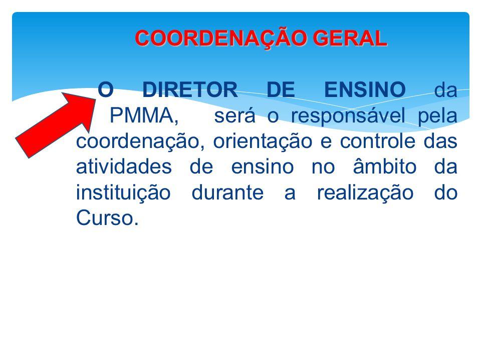 COORDENAÇÃO GERAL COORDENAÇÃO GERAL O DIRETOR DE ENSINO da PMMA, será o responsável pela coordenação, orientação e controle das atividades de ensino n