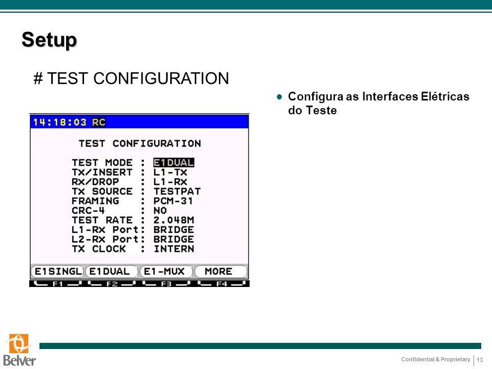 Confidential & Proprietary 13 Setup ● Configura as Interfaces Elétricas do Teste # TEST CONFIGURATION