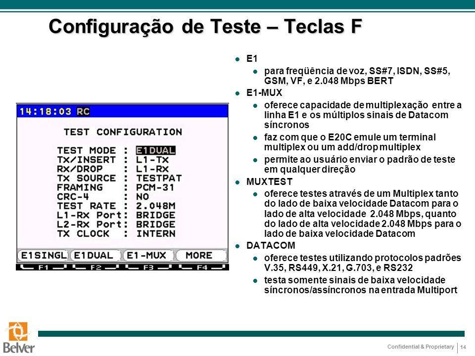 Confidential & Proprietary 14 Configuração de Teste – Teclas F ● E1 ● para freqüência de voz, SS#7, ISDN, SS#5, GSM, VF, e 2.048 Mbps BERT ● E1-MUX ●