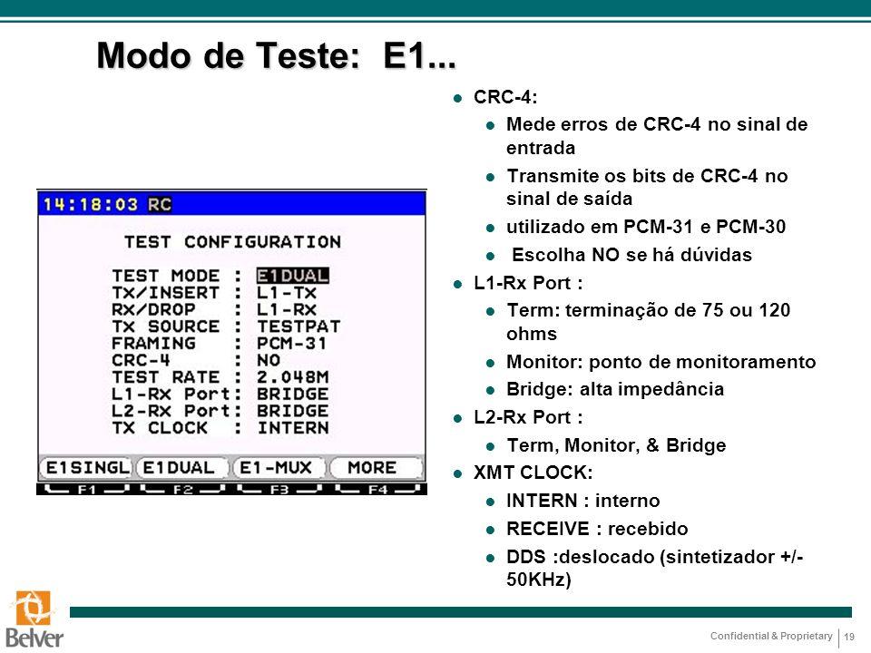 Confidential & Proprietary 19 Modo de Teste: E1... ● CRC-4: ● Mede erros de CRC-4 no sinal de entrada ● Transmite os bits de CRC-4 no sinal de saída ●