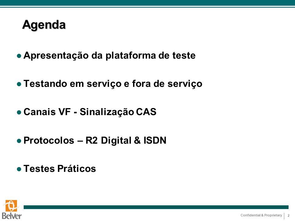 Confidential & Proprietary 2 Agenda ● Apresentação da plataforma de teste ● Testando em serviço e fora de serviço ● Canais VF - Sinalização CAS ● Prot