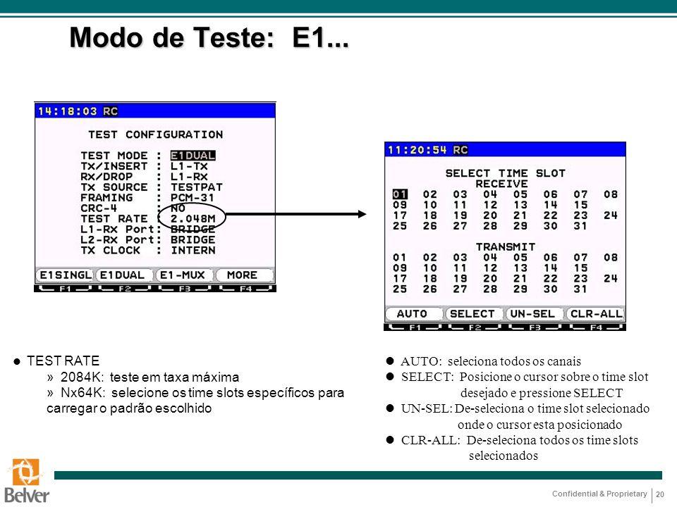 Confidential & Proprietary 20 Modo de Teste: E1... TEST RATE » 2084K: teste em taxa máxima » Nx64K: selecione os time slots específicos para carregar