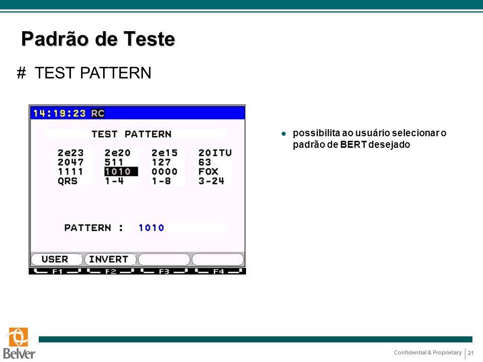 Confidential & Proprietary 21 Padrão de Teste ● possibilita ao usuário selecionar o padrão de BERT desejado # TEST PATTERN