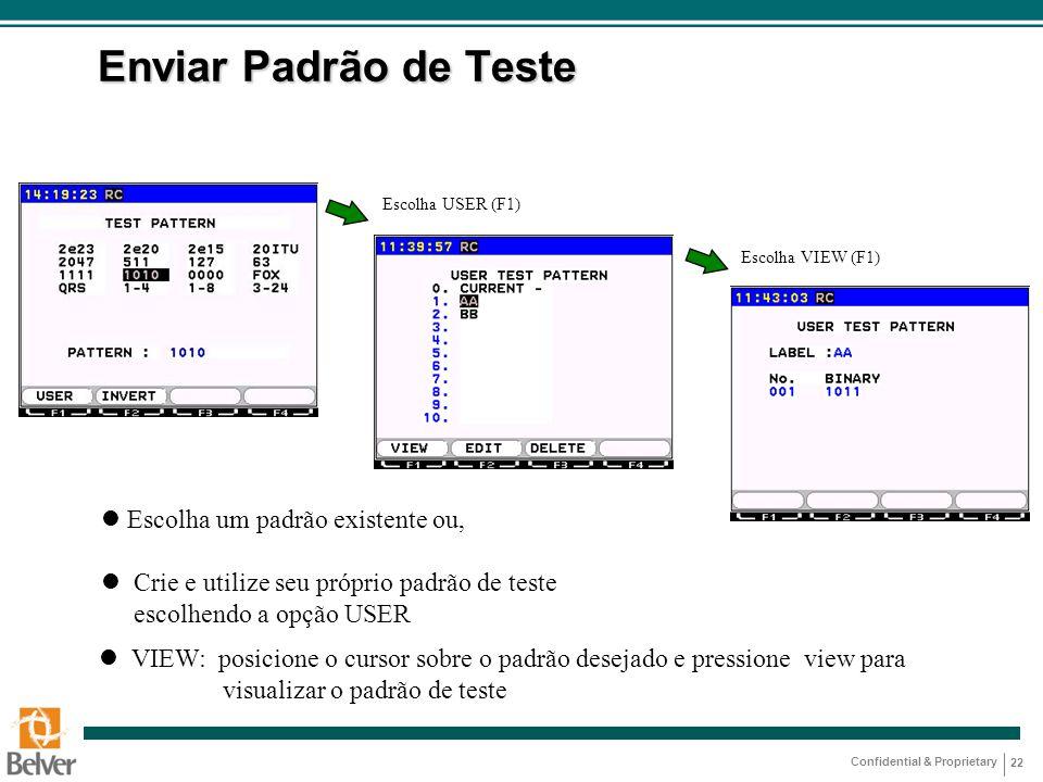 Confidential & Proprietary 22 Enviar Padrão de Teste Escolha USER (F1) Escolha VIEW (F1) l Escolha um padrão existente ou, l Crie e utilize seu própri
