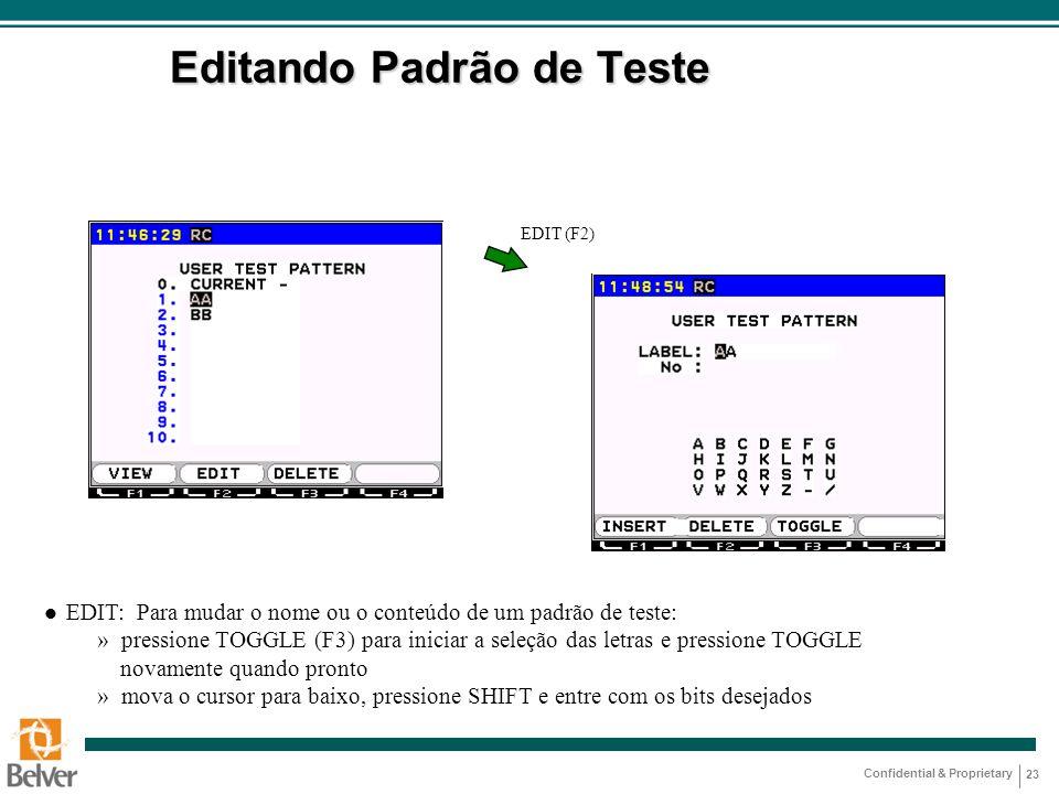 Confidential & Proprietary 23 Editando Padrão de Teste EDIT (F2) l EDIT: Para mudar o nome ou o conteúdo de um padrão de teste: » pressione TOGGLE (F3