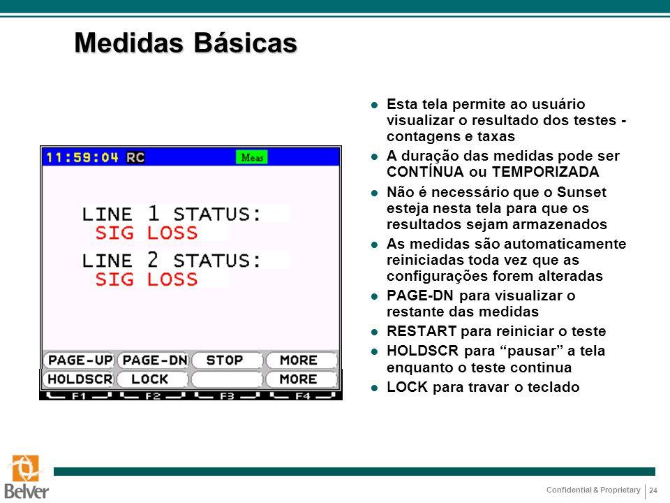 Confidential & Proprietary 24 Medidas Básicas ● Esta tela permite ao usuário visualizar o resultado dos testes - contagens e taxas ● A duração das med