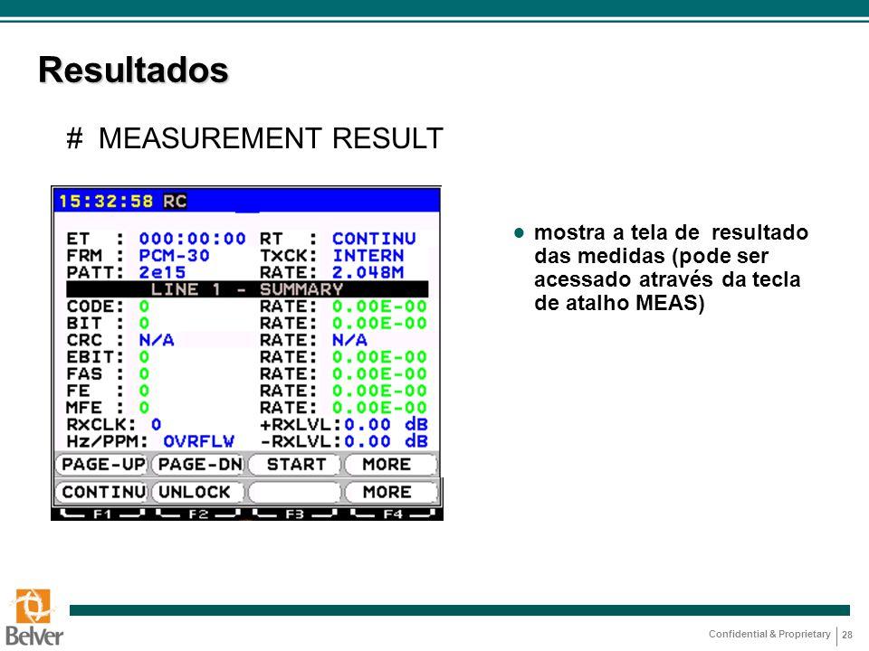 Confidential & Proprietary 28 Resultados ● mostra a tela de resultado das medidas (pode ser acessado através da tecla de atalho MEAS) # MEASUREMENT RE
