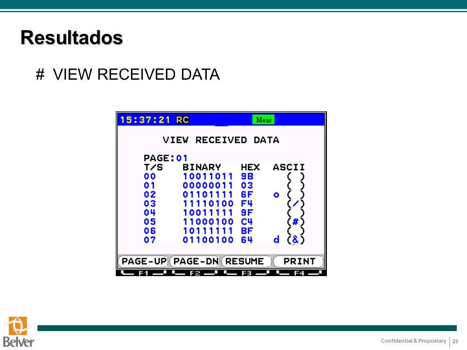 Confidential & Proprietary 29 Resultados # VIEW RECEIVED DATA
