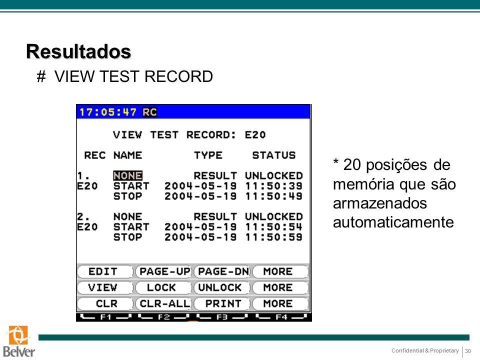 Confidential & Proprietary 30 Resultados # VIEW TEST RECORD * 20 posições de memória que são armazenados automaticamente
