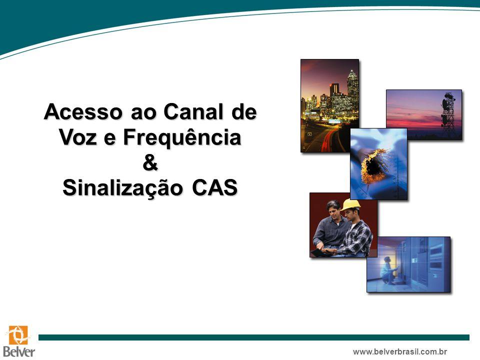 www.belverbrasil.com.br Acesso ao Canal de Voz e Frequência & Sinalização CAS