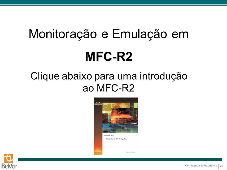 Confidential & Proprietary 35 Monitoração e Emulação emMFC-R2 Clique abaixo para uma introdução ao MFC-R2