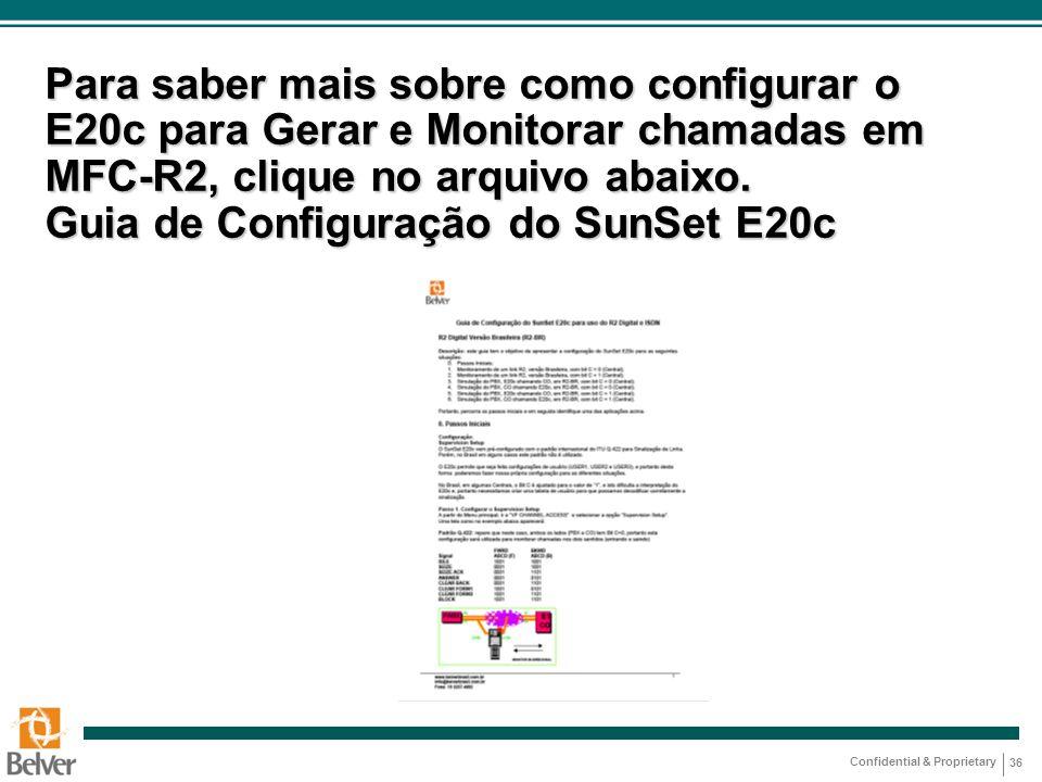 Confidential & Proprietary Para saber mais sobre como configurar o E20c para Gerar e Monitorar chamadas em MFC-R2, clique no arquivo abaixo. Guia de C