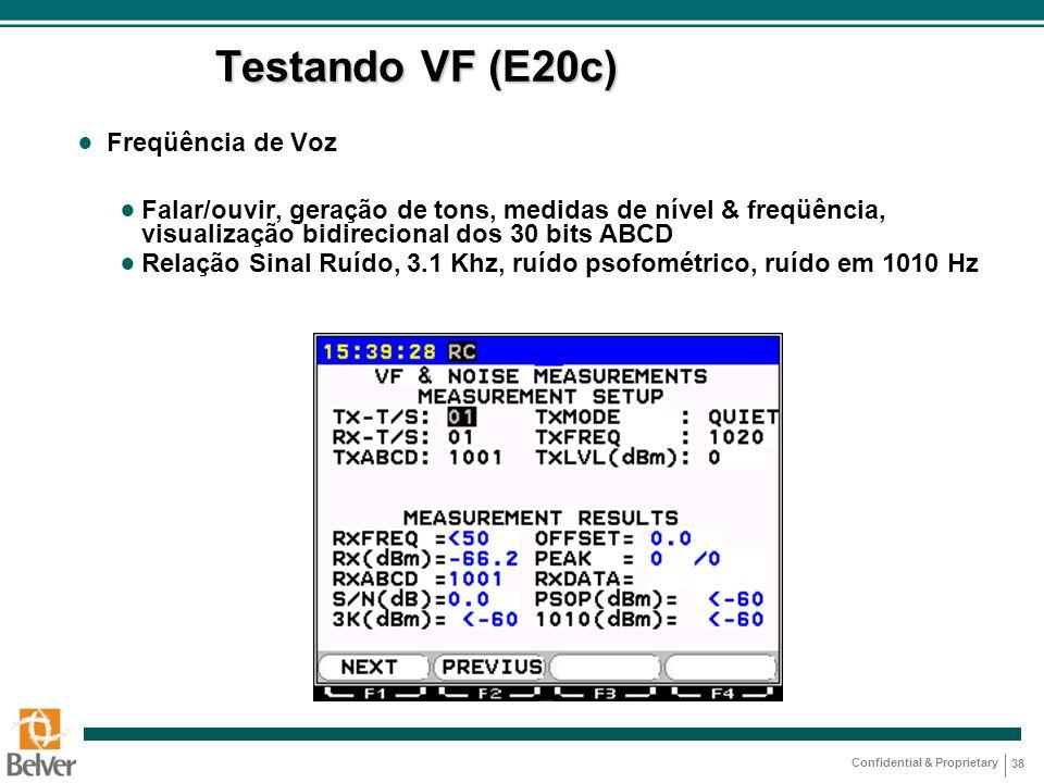 Confidential & Proprietary 38 ● Freqüência de Voz ● Falar/ouvir, geração de tons, medidas de nível & freqüência, visualização bidirecional dos 30 bits
