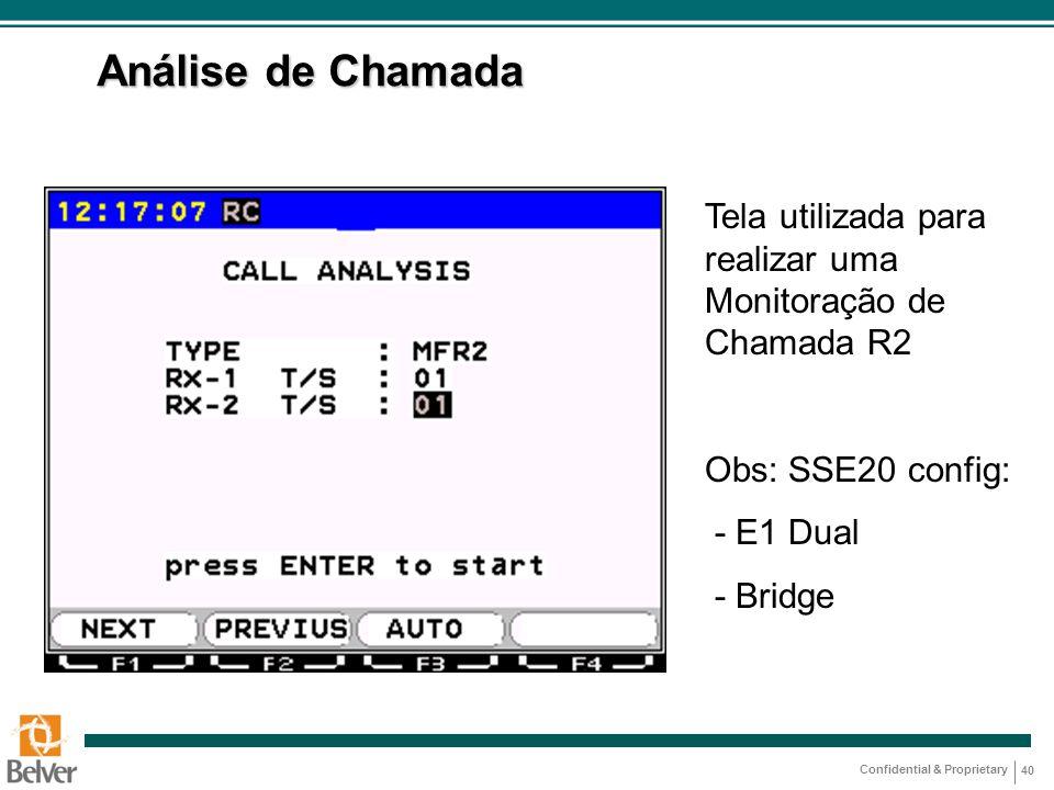 Confidential & Proprietary 40 Análise de Chamada Tela utilizada para realizar uma Monitoração de Chamada R2 Obs: SSE20 config: - E1 Dual - Bridge