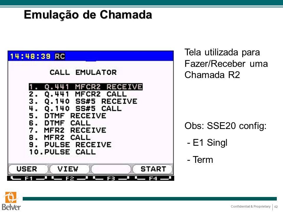 Confidential & Proprietary 42 Emulação de Chamada Tela utilizada para Fazer/Receber uma Chamada R2 Obs: SSE20 config: - E1 Singl - Term