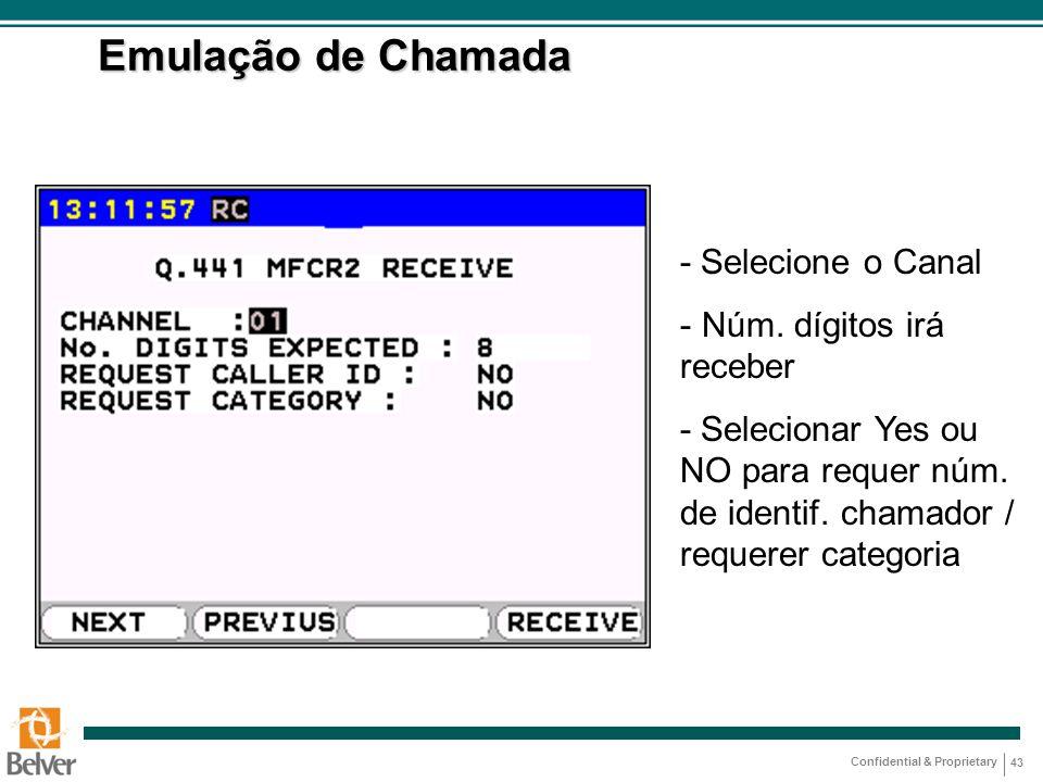 Confidential & Proprietary 43 Emulação de Chamada - Selecione o Canal - Núm. dígitos irá receber - Selecionar Yes ou NO para requer núm. de identif. c