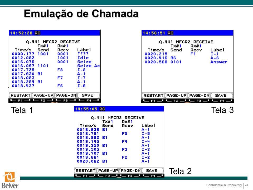 Confidential & Proprietary 44 Emulação de Chamada Tela 1 Tela 2 Tela 3