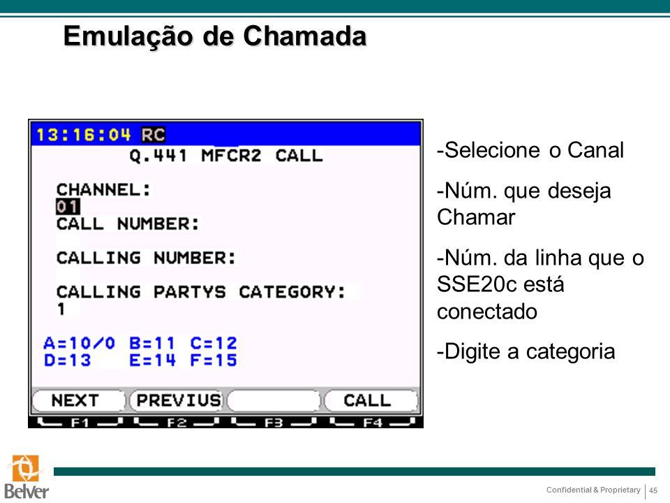 Confidential & Proprietary 45 Emulação de Chamada -Selecione o Canal -Núm. que deseja Chamar -Núm. da linha que o SSE20c está conectado -Digite a cate