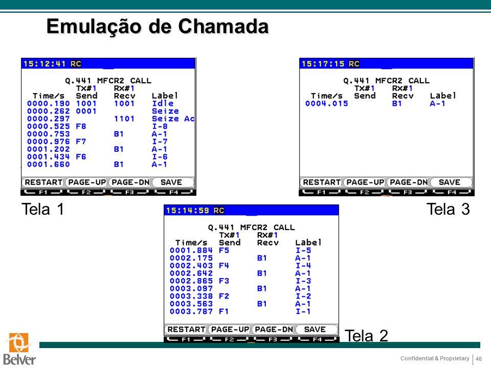 Confidential & Proprietary 46 Emulação de Chamada Tela 1 Tela 2 Tela 3