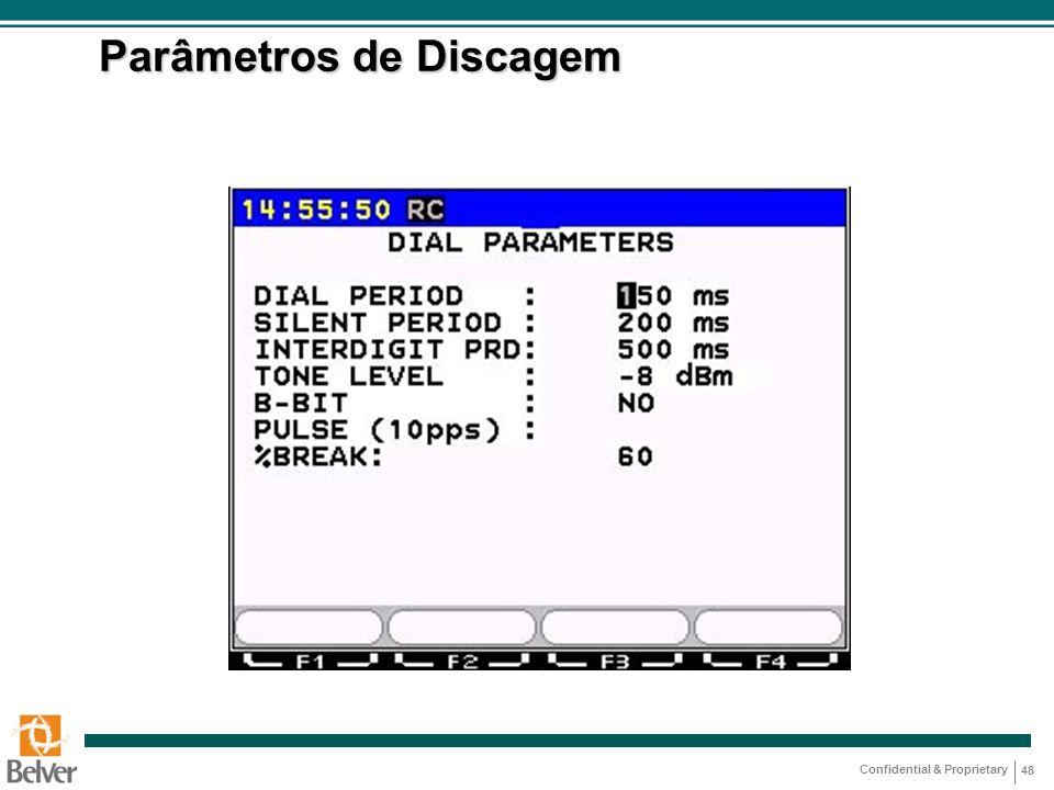 Confidential & Proprietary 48 Parâmetros de Discagem