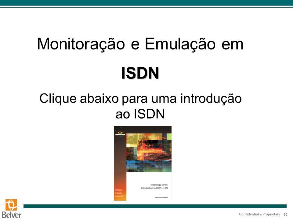 Confidential & Proprietary 50 Monitoração e Emulação emISDN Clique abaixo para uma introdução ao ISDN