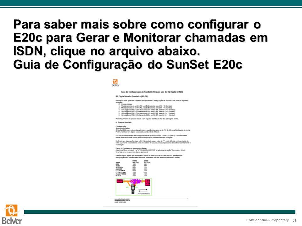 Confidential & Proprietary Para saber mais sobre como configurar o E20c para Gerar e Monitorar chamadas em ISDN, clique no arquivo abaixo. Guia de Con