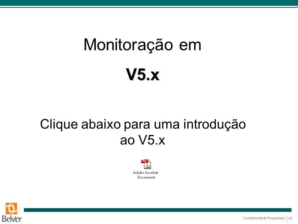 Confidential & Proprietary 63 Monitoração emV5.x Clique abaixo para uma introdução ao V5.x