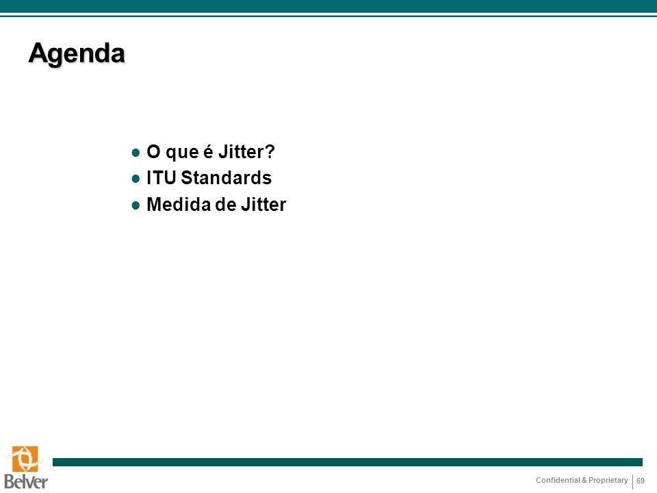 Confidential & Proprietary 69 Agenda ● O que é Jitter? ● ITU Standards ● Medida de Jitter