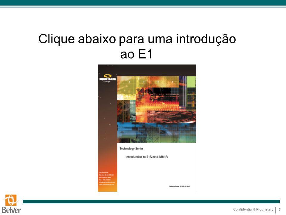 Confidential & Proprietary 7 Clique abaixo para uma introdução ao E1