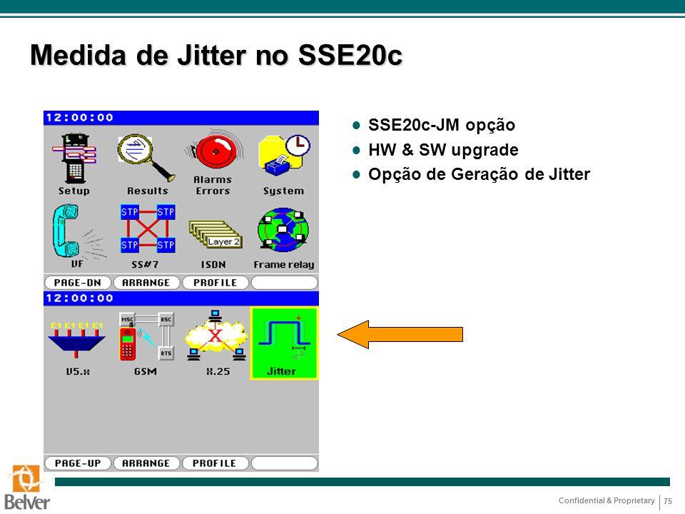 Confidential & Proprietary 75 Medida de Jitter no SSE20c ● SSE20c-JM opção ● HW & SW upgrade ● Opção de Geração de Jitter