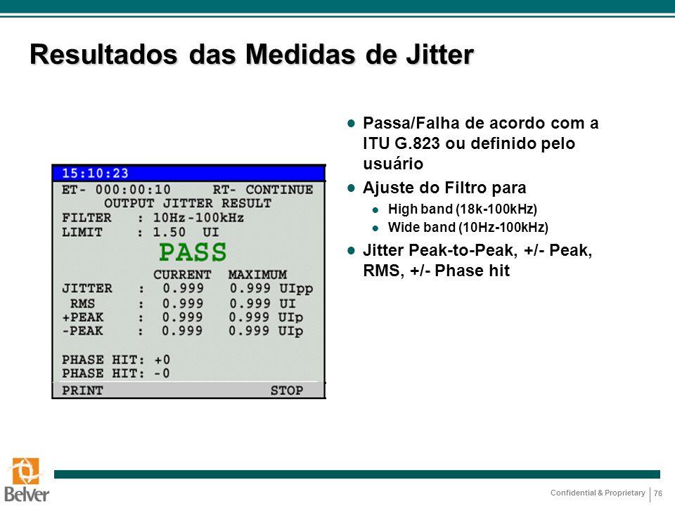 Confidential & Proprietary 76 Resultados das Medidas de Jitter ● Passa/Falha de acordo com a ITU G.823 ou definido pelo usuário ● Ajuste do Filtro par