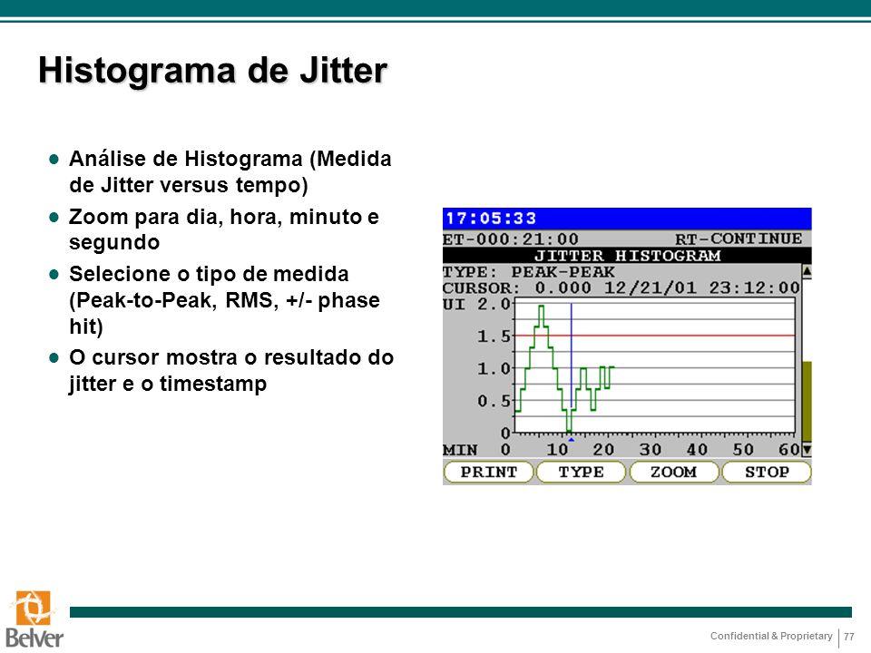 Confidential & Proprietary 77 Histograma de Jitter ● Análise de Histograma (Medida de Jitter versus tempo) ● Zoom para dia, hora, minuto e segundo ● S