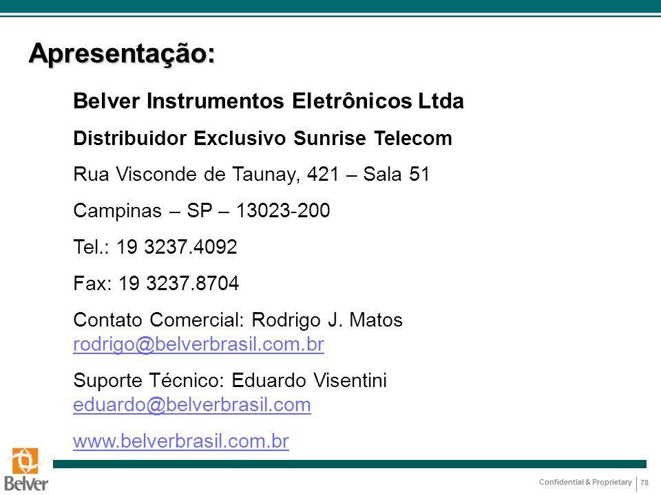 Confidential & Proprietary 78 Apresentação: Belver Instrumentos Eletrônicos Ltda Distribuidor Exclusivo Sunrise Telecom Rua Visconde de Taunay, 421 –