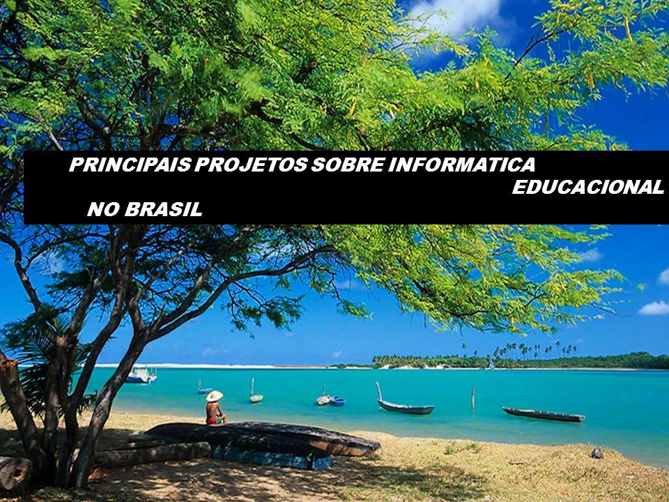 PRINCIPAIS PROJETOS SOBRE INFORMATICA EDUCACIONAL NO BRASIL