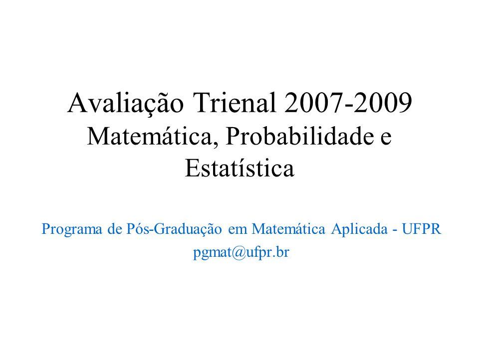 Avaliação Trienal 2007-2009 Matemática, Probabilidade e Estatística Programa de Pós-Graduação em Matemática Aplicada - UFPR pgmat@ufpr.br