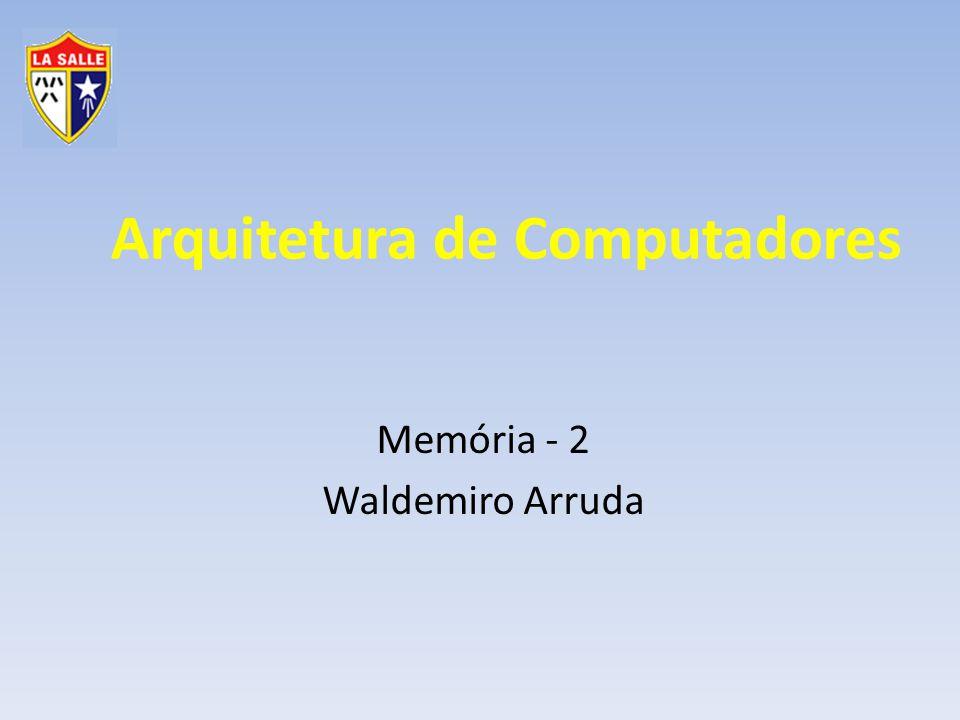 Arquitetura de Computadores Memória - 2 Waldemiro Arruda