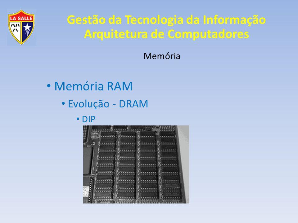 Gestão da Tecnologia da Informação Arquitetura de Computadores Memória Memória DRAM Evolução - Tecnologia DDR 3 Diferença principal: 8 transferências por ciclo Chanfro mais próximo ao início/final do módulo; Frequências iguais a SDR, mas octuplicada DDR3 1066 -> Frequência de 133 DDR3 1600 -> Frequência de 200