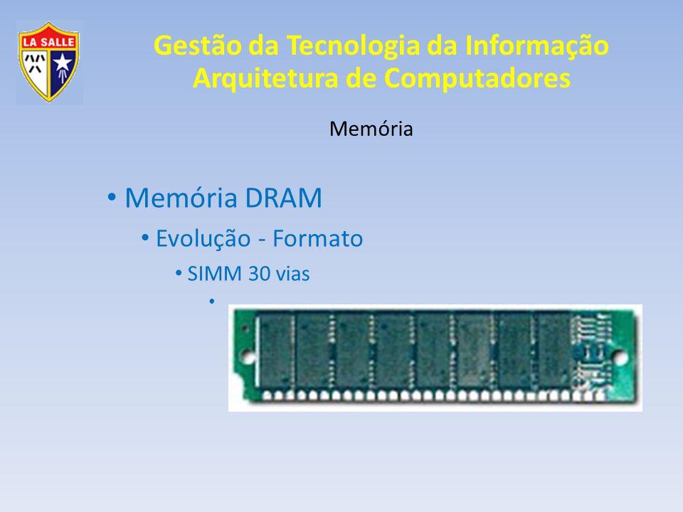 Gestão da Tecnologia da Informação Arquitetura de Computadores Memória Memória DRAM Evolução - Tecnologia Rápida paginação Ciclo de leitura 2 Leitura dos Dados; Ciclo de leitura 3 Leitura dos Dados; Ciclo de leitura 4 Leitura dos Dados;