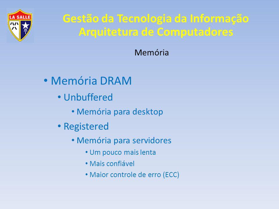 Gestão da Tecnologia da Informação Arquitetura de Computadores Memória Memória DRAM Unbuffered Memória para desktop Registered Memória para servidores