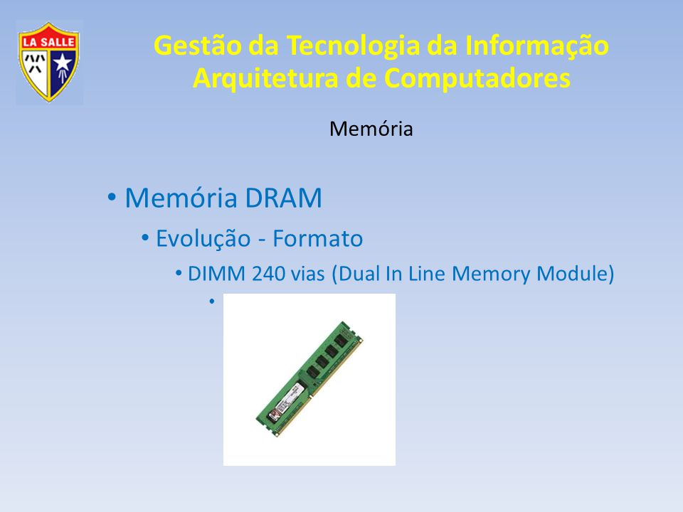 Gestão da Tecnologia da Informação Arquitetura de Computadores Memória Memória DRAM Evolução - Tecnologia Regular Acesso lento; XT e 286 (DIP e SIMM 30 vias); Ciclo de leitura RAS CAS Leitura dos Dados