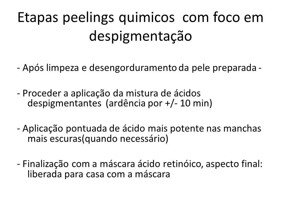 Etapas peelings quimicos com foco em despigmentação - Após limpeza e desengorduramento da pele preparada - - Proceder a aplicação da mistura de ácidos despigmentantes (ardência por +/- 10 min) - Aplicação pontuada de ácido mais potente nas manchas mais escuras(quando necessário) - Finalização com a máscara ácido retinóico, aspecto final: liberada para casa com a máscara