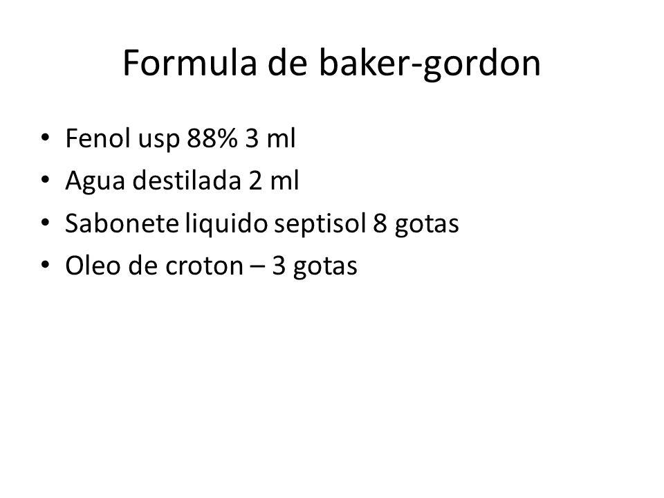 Formula de baker-gordon Fenol usp 88% 3 ml Agua destilada 2 ml Sabonete liquido septisol 8 gotas Oleo de croton – 3 gotas