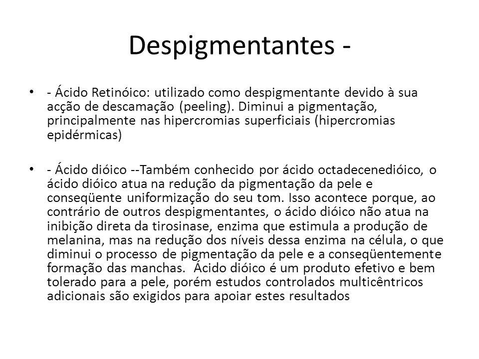 Despigmentantes - - Ácido Retinóico: utilizado como despigmentante devido à sua acção de descamação (peeling).