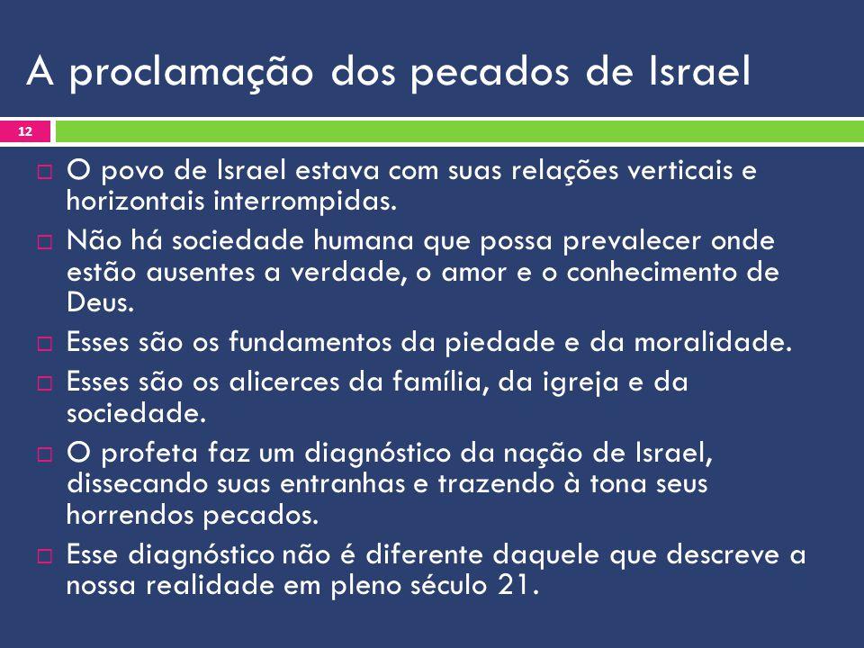 A proclamação dos pecados de Israel  O povo de Israel estava com suas relações verticais e horizontais interrompidas.