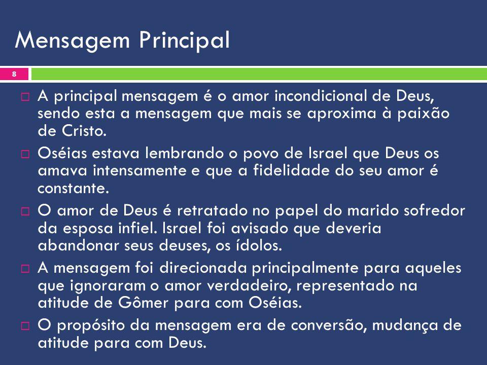 Mensagem Principal  A principal mensagem é o amor incondicional de Deus, sendo esta a mensagem que mais se aproxima à paixão de Cristo.