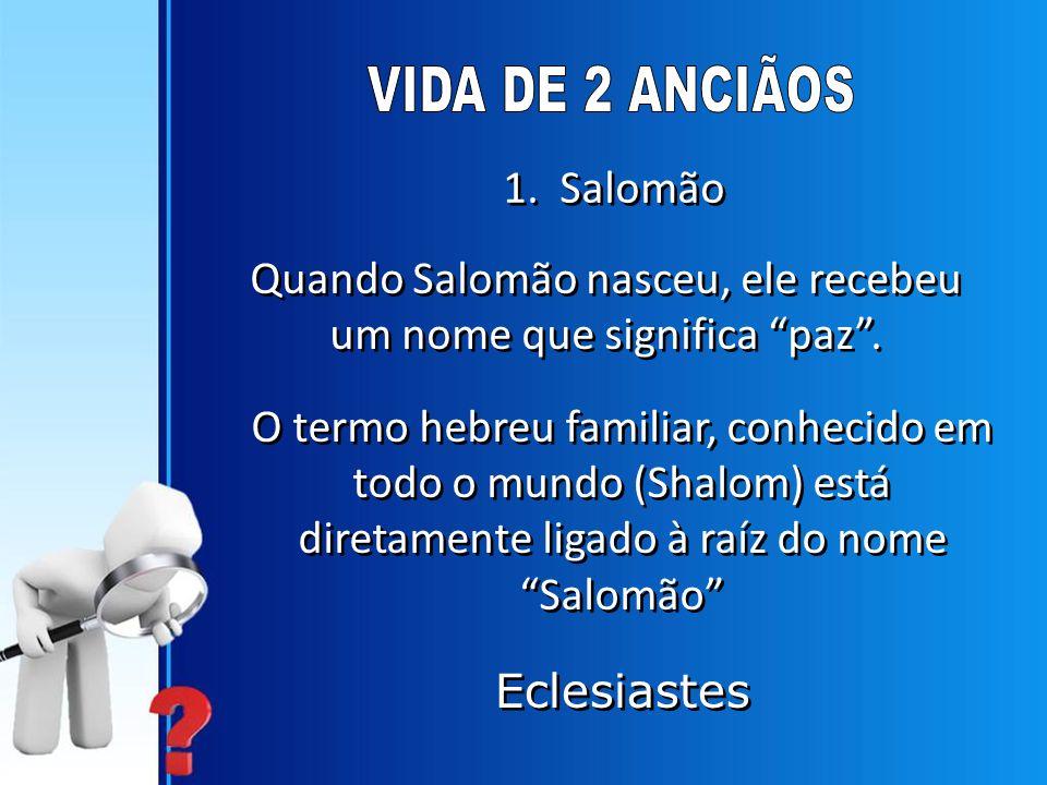 1. Salomão Quando Salomão nasceu, ele recebeu um nome que significa paz .