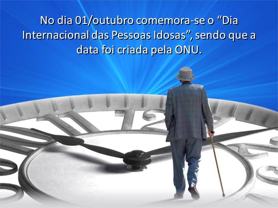 No dia 01/outubro comemora-se o Dia Internacional das Pessoas Idosas , sendo que a data foi criada pela ONU.
