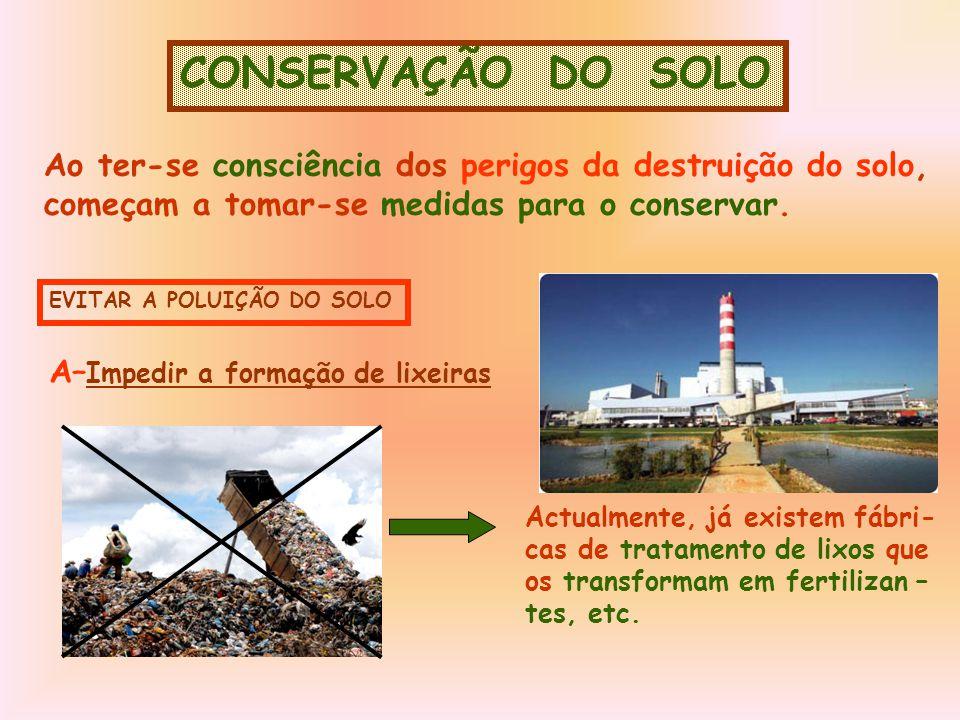 CONSERVAÇÃO DO SOLO Ao ter-se consciência dos perigos da destruição do solo, começam a tomar-se medidas para o conservar.