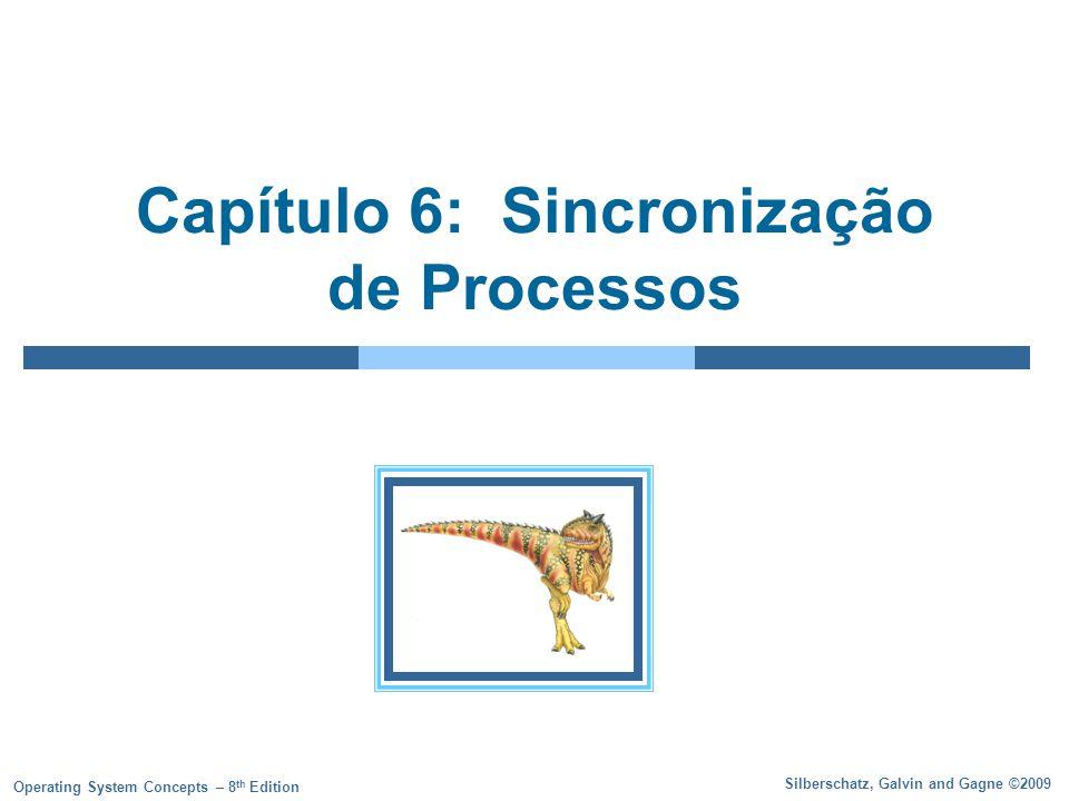 Silberschatz, Galvin and Gagne ©2009 Operating System Concepts – 8 th Edition Capítulo 6: Sincronização de Processos