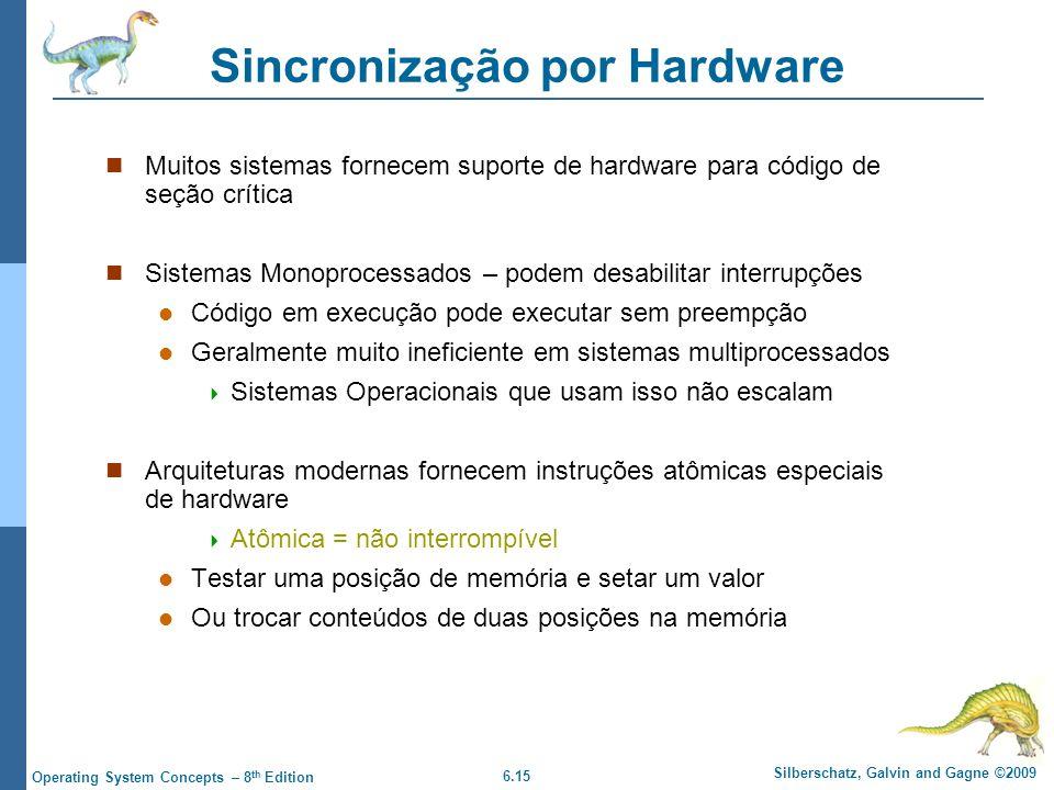 6.15 Silberschatz, Galvin and Gagne ©2009 Operating System Concepts – 8 th Edition Sincronização por Hardware Muitos sistemas fornecem suporte de hard